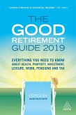 The Good Retirement Guide 2019: Everything You Need to Know about Health, Property, Investment, Leisure, Work, Pensions and Tax