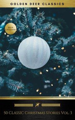50 Classic Christmas Stories Vol. 3 (Golden Deer Classics) (eBook, ePUB)