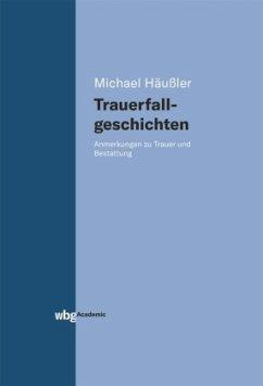 Trauerfallgeschichten - Häußler, Michael