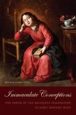 Immaculate Conceptions: The Power of the Religious Imagination in Early Modern Spain