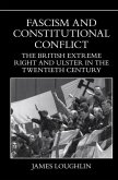 Fascism and Constitutional Conflict: The British Extreme Right and Ulster in the Twentieth Century