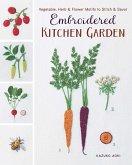 Embroidered Kitchen Garden: Vegetable, Herb & Flower Motifs to Stitch & Savor