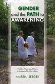 Gender and the Path to Awakening: Hidden Histories of Nuns in Modern Thai Buddhism