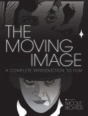 The Moving Image: A Complete Introduction to Film