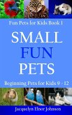 Small Fun Pets: Beginning Pets for Kids 9-12