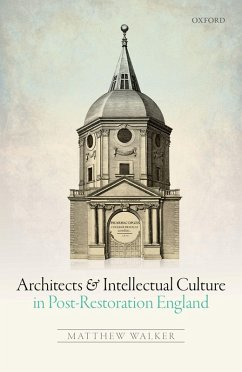 Architects and Intellectual Culture in Post-Restoration England (eBook, PDF) - Walker, Matthew
