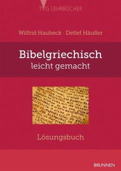 Bibelgriechisch leicht gemacht - Lösungsbuch - Haubeck, Wilfrid; Häußer, Detlef