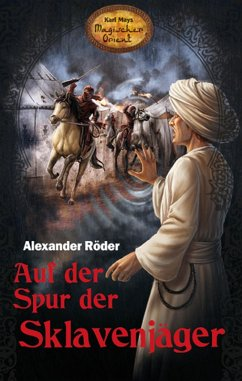 Auf der Spur der Sklavenjäger / Karl Mays Magischer Orient Bd.6