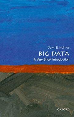 Big Data: A Very Short Introduction (eBook, PDF) - Holmes, Dawn E.
