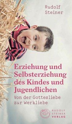 Erziehung und Selbsterziehung des Kindes und Jugendlichen - Steiner, Rudolf