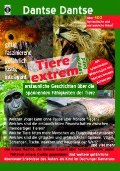Tiere extrem! Der Sammelband: Gejagt von einer Grünen Mamba! & Plötzlich einem Gorilla gegenüber! - Dantse, Dantse