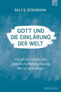 Gott und die Erklärung der Welt - Bergmann, Ralf B.