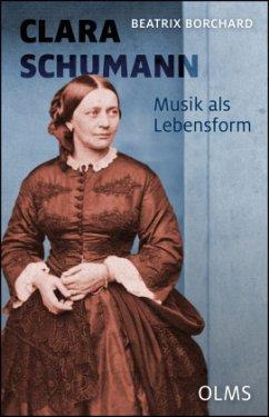 Clara Schumann. Musik als Lebensform - Borchard, Beatrix
