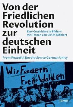 Von der Friedlichen Revolution zur deutschen Einheit / From Peaceful Revolution to German Unity - Mählert, Ulrich