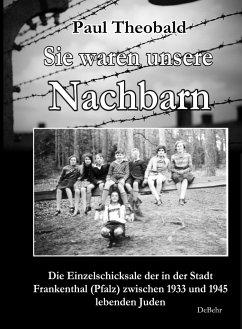 Sie waren unsere Nachbarn - Die Einzelschicksale der in der Stadt Frankenthal (Pfalz) zwischen 1933 und 1945 lebenden Juden - Theobald, Paul
