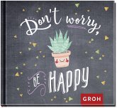 Don't worry. Be happy!