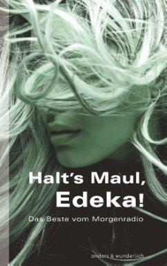 Halt's Maul, Edeka! - Anders, Ellen; Wunderlich, Oliver