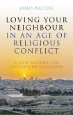 Loving Your Neighbour in an Age of Religious Conflict (eBook, ePUB)