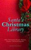 Santa's Christmas Library: 400+ Christmas Novels, Stories, Poems, Carols & Legends (Illustrated Edition) (eBook, ePUB)