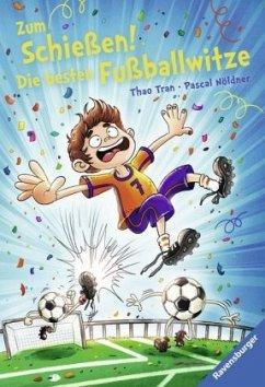Zum Schießen! Die besten Fußballwitze (Mängelexemplar) - Tran, Thao; Nöldner, Pascal