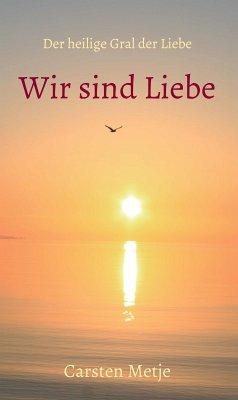 Wir sind Liebe (eBook, ePUB) - Metje, Carsten