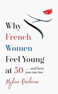 Why French Women Feel Young at 50 (eBook, ePUB) - Desclaux, Mylene