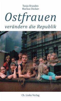 Ostfrauen verändern die Republik - Brandes, Tanja; Decker, Markus