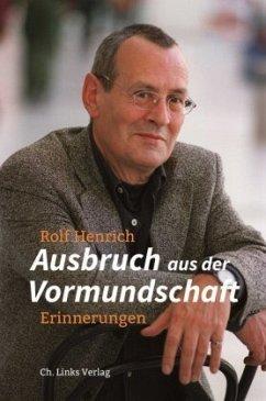 Ausbruch aus der Vormundschaft - Henrich, Rolf
