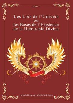 Les Lois de l'Univers ou les Bases de l'existence de la hiérarchie Divine Tome 1 - Seklitova, Larisa; Strelnikova, Ludmila