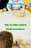 THE FLYING CHEFS Kinderkochbuch - Gerichte für Erwachsene und Kinder - Mitmach & Erlebniskochbuch (eBook, ePUB)