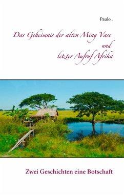 Das Geheimnis der alten Ming Vase und letzter Aufruf Afrika (eBook, ePUB)