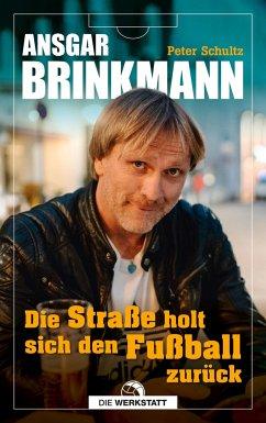 Die Straße holt sich den Fußball zurück - Brinkmann, Ansgar; Schultz, Peter