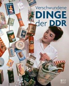 Verschwundene Dinge der DDR - Grosch, Daniela