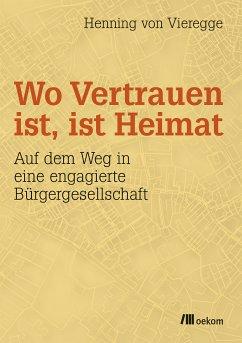 Wo Vertrauen ist, ist Heimat (eBook, PDF) - von Vieregge, Henning