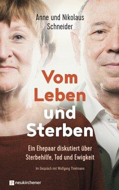 Vom Leben und Sterben - Schneider, Anne;Schneider, Nikolaus