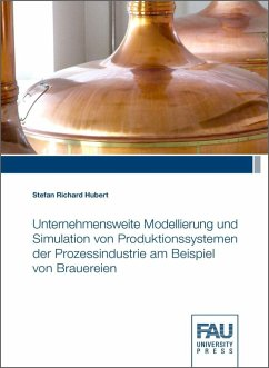 Unternehmensweite Modellierung und Simulation von Produktionssystemen der Prozessindustrie am Beispiel von Brauereien - Hubert, Stefan Richard