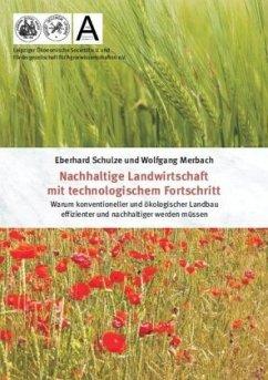 Nachhaltige Landwirtschaft mit technologischem Fortschritt - Schulze, Eberhard; Merbach, Wolfgang