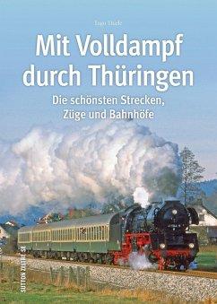 Mit Volldampf durch Thüringen - Thiele, Ingo