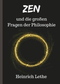 ZEN und die großen Fragen der Philosophie - Lethe, Heinrich