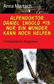 Alpendoktor Daniel Ingold #13: Nur ein Wunder kann noch helfen (eBook, ePUB)