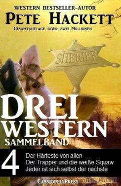 Pete Hackett - Drei Western, Sammelband 4 (eBook, ePUB) - Hackett, Pete