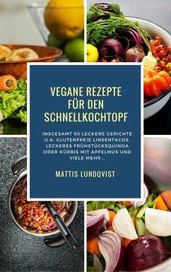 Vegane Rezepte für den Schnellkochtopf (eBook, ePUB) - Lundqvist, Mattis