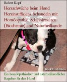 Herzschwäche beim Hund Herzinsuffizienz behandeln mit Homöopathie, Schüsslersalzen (Biochemie) und Naturheilkunde (eBook, ePUB)