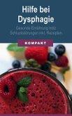 Hilfe bei Dysphagie - Gesunde Ernährung trotz Schluckstörungen inkl. Rezepten (eBook, ePUB)