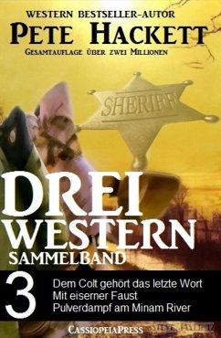 Pete Hackett - Drei Western, Sammelband 3 (eBook, ePUB) - Hackett, Pete