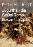 Jugurtha - die Geißel Roms: Gesamtausgabe (eBook, ePUB)