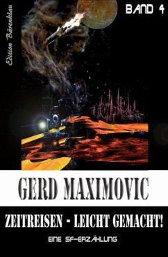Zeitreisen leicht gemacht: Eine SF-Erzählung (eBook, ePUB) - Maximovic, Gerd