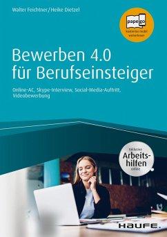 Bewerben 4.0 für Berufseinsteiger - inkl. Arbeitshilfen online (eBook, PDF) - Feichtner, Walter; Dietzel, Heike