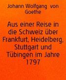 Aus einer Reise in die Schweiz über Frankfurt, Heidelberg, Stuttgart und Tübingen im Jahre 1797 (eBook, ePUB)