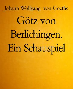 Götz von Berlichingen. Ein Schauspiel (eBook, ePUB) - Goethe, Johann Wolfgang von